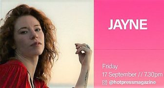7.30pm Friday, September 17: JAYNE on Hotpress Instagram live stream.